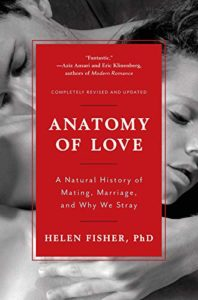 Anatomy of Love: A Natural History of Mating, Marriage, and Why We Stray By Helen E. Fisher