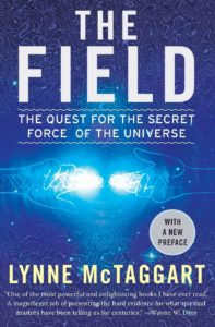 The Field: The Quest for the Secret Force of the UniverseBy Lynne McTaggart