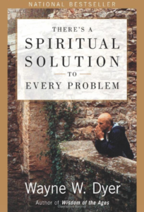 There's a Spiritual Solution to Every Problem By Wayne Dyer