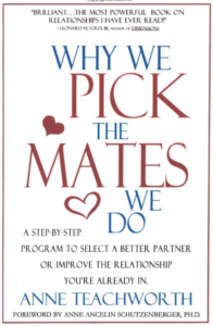 Why We Pick the Mates We Do: A Step-By-Step Program to Select a Better Partner By Anne Teachworth